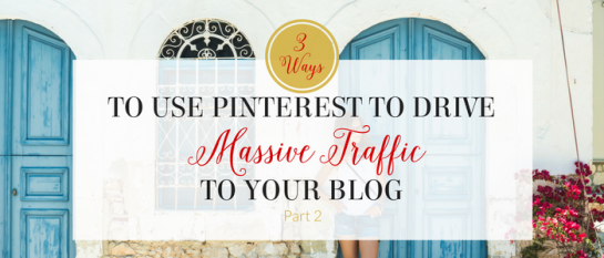 3 Ways to Use Pinterest to Drive Massive Traffic to Your Blog: Part 2