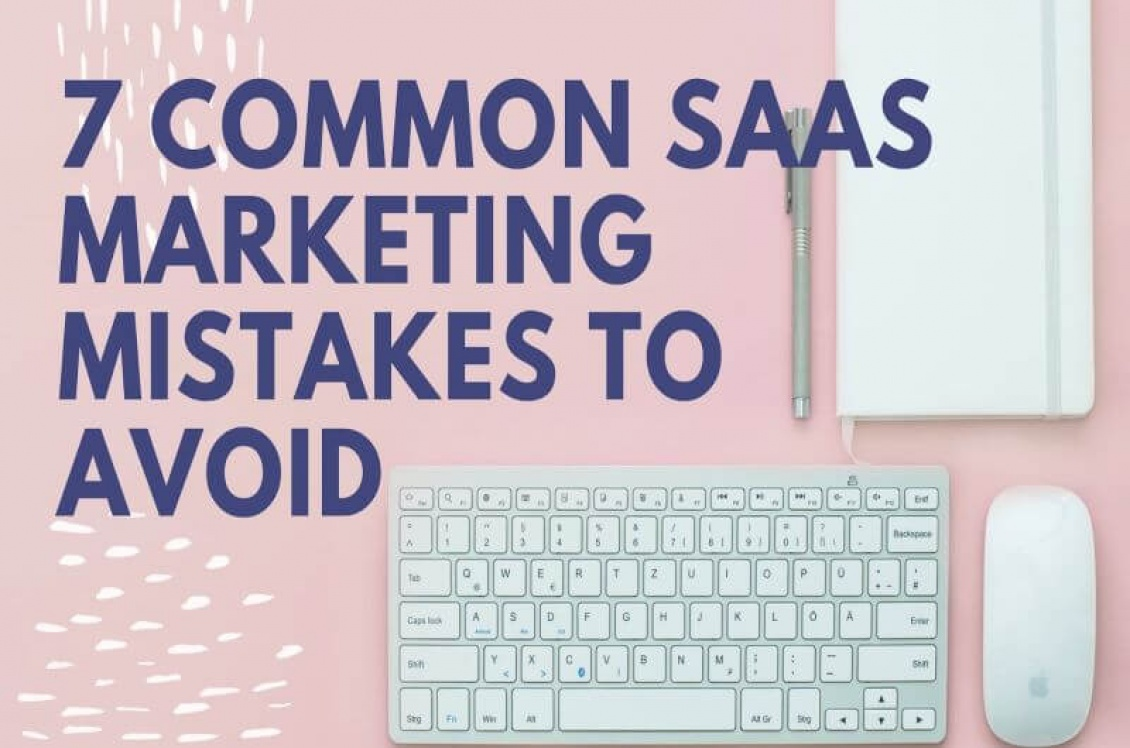 7 Common SaaS Marketing Mistakes to Avoid