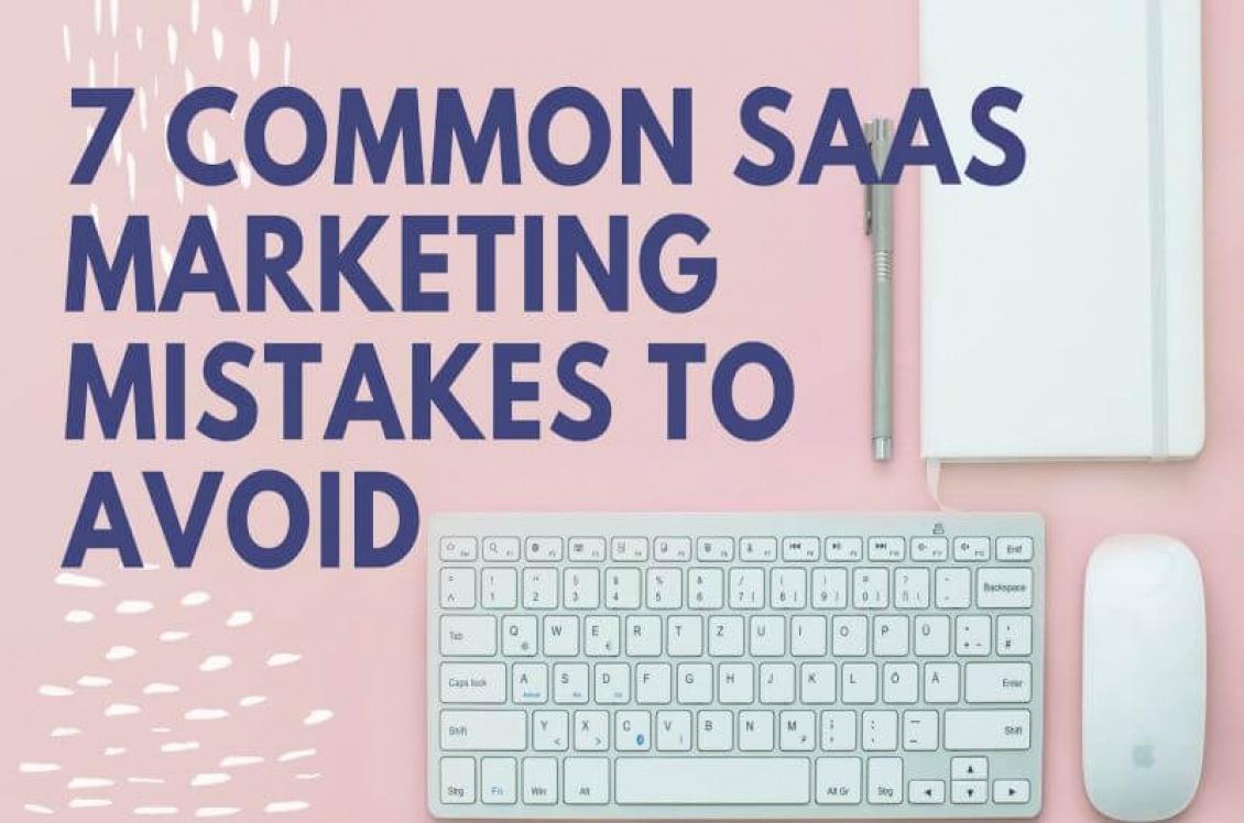 7 Common SaaS Marketing Mistakes to Avoid