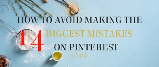 How to Avoid Making the 14 Biggest Mistakes on Pinterest – Part 1