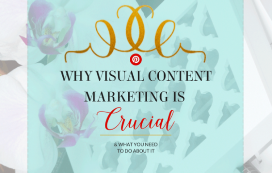 Pinterest for Business: Why Visual Content Marketing Is Crucial (And What You Need to Do About It)